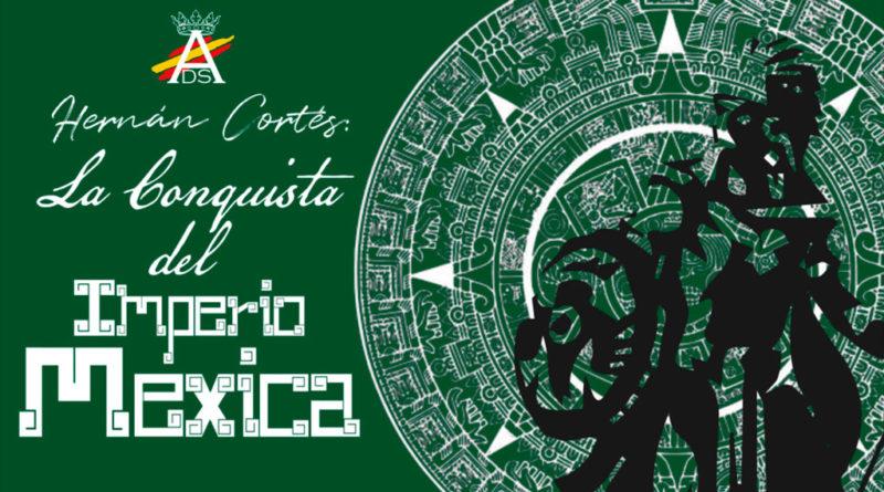Hernán Cortés: la conquista del Imperio Mexica